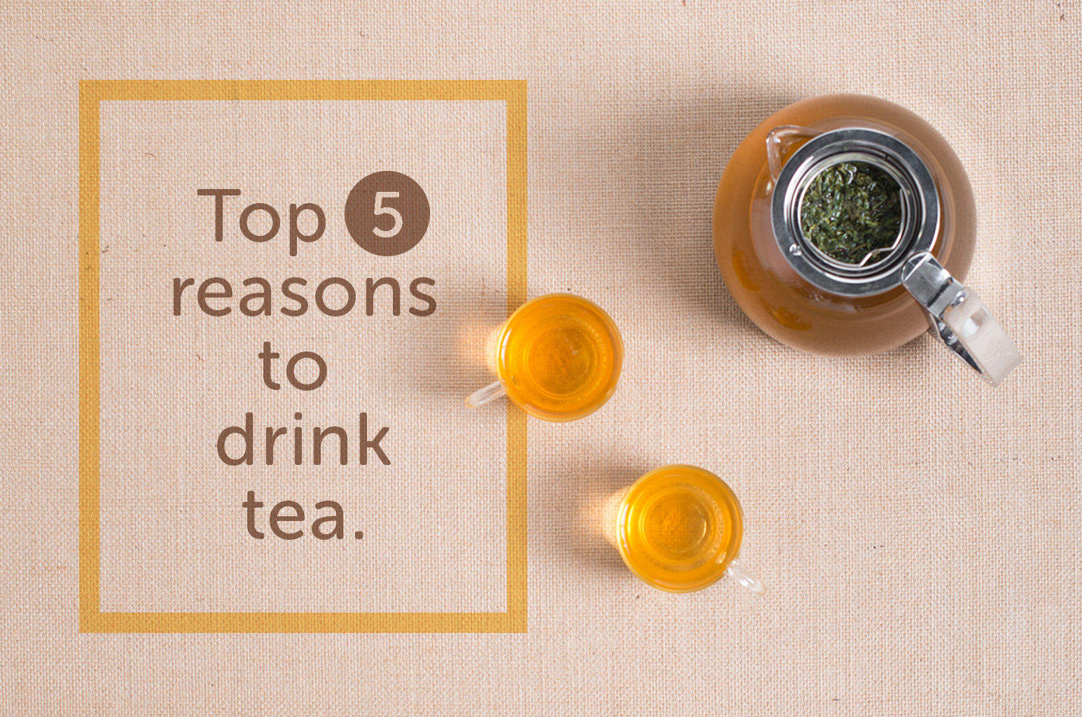 Top 5 reasons to drink tea