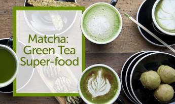 Matcha: The Green Tea Super-food