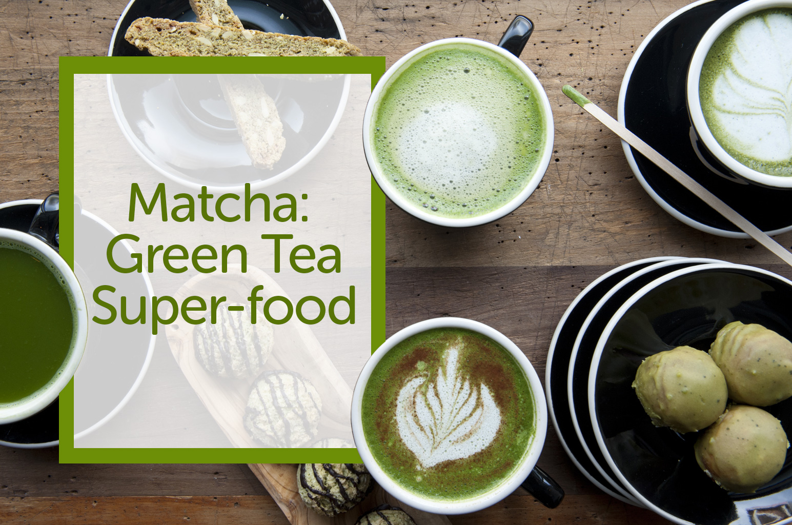 Matcha: The Green Tea Super-food