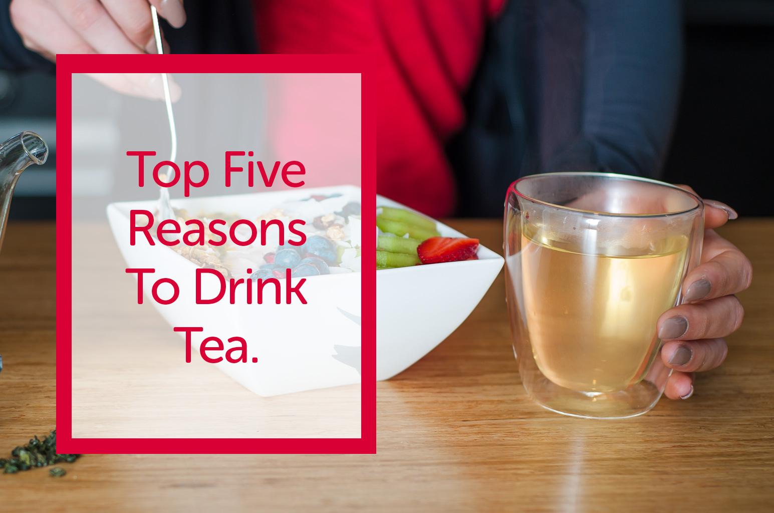 Top Five Reasons to Drink Tea